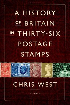 A History of Britain in Thirty-Six Postage Stamps By West, Chris