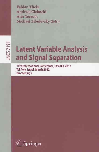 Latent Variable Analysis and Signal Separation By Theis, Fabian (EDT)/ Cichocki, Andrzej (EDT)/ Yeredor, Arie (EDT)/ Zibulevsky, Michael (EDT)